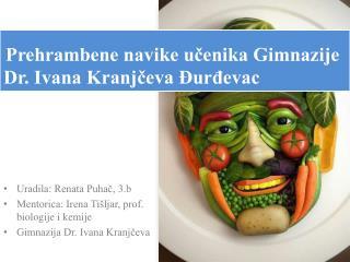 Uradila: Renata Puha?, 3.b Mentorica: Irena Ti�ljar, prof. biologije i kemije