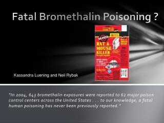 Fatal  Bromethalin  Poisoning ?