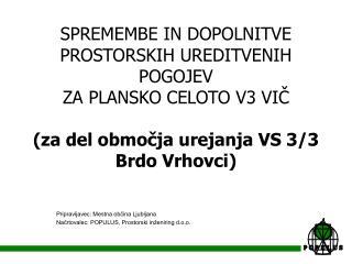 Pripravljavec: Mestna občina Ljubljana Načrtovalec: POPULUS, Prostorski inženiring d.o.o.