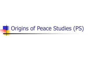Origins of Peace Studies (PS)