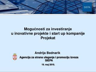 M ogu ?nosti za investiranje u inovativne projekte i start up kompanije  Projekat