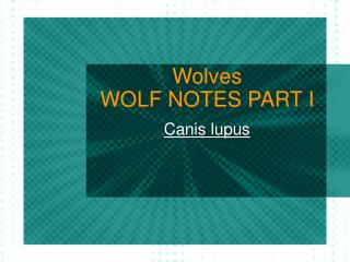 Wolves WOLF NOTES PART I