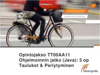 Opintojakso TT00AA11 Ohjelmoinnin jatko (Java): 3 op Taulukot & Periytyminen
