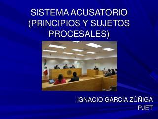 SISTEMA ACUSATORIO ( PRINCIPIOS Y SUJETOS PROCESALES )