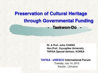 Dr. & Prof. Juho CHANG          Hon.Prof., KyungHee University TAFISA Special Advisor, KOREA
