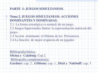 PARTE  I: JUEGOS SIMULTANEOS. Tema 2. JUEGOS SIMULTANEOS: ACCIONES DOMINANTES Y DOMINADAS.