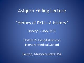 "Asbjorn F ö lling Lecture ""Heroes of PKU—A History"""