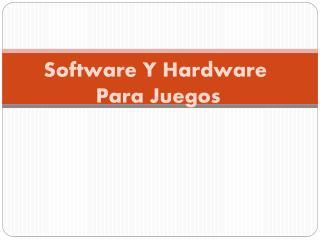 Software Y Hardware  Para Juegos