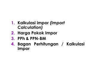 Kalkulasi impor  (Import Calculation) Harga Pokok Impor PPh & PPN-BM