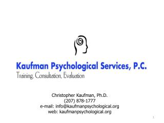 Christopher Kaufman, Ph.D. (207) 878-1777 e-mail: info@kaufmanpsychological