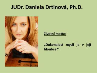 JUDr. Daniela Drtinov�, Ph.D.