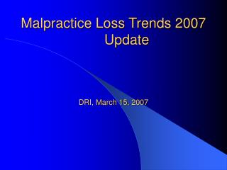 Malpractice Loss Trends 2007	 Update DRI, March 15, 2007