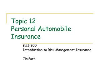 Topic 12  Personal Automobile Insurance
