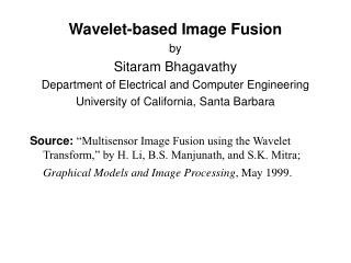 Wavelet-based Image Fusion by Sitaram Bhagavathy Department of Electrical and Computer Engineering