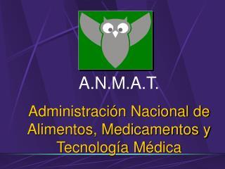 A.N.M.A.T. Administración Nacional de Alimentos, Medicamentos y Tecnología Médica