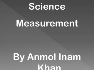 Science  Measurement  By Anmol Inam Khan