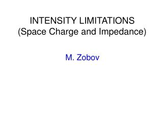 INTENSITY LIMITATIONS (Space Charge and Impedance)