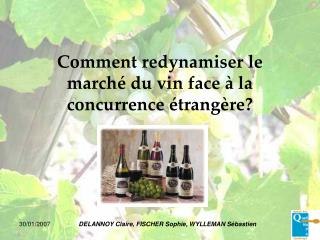 Comment redynamiser le march� du vin face � la concurrence �trang�re?