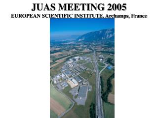 JUAS MEETING 2005 EUROPEAN SCIENTIFIC INSTITUTE, Archamps, France