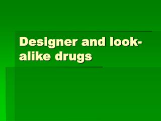 Designer and look-alike drugs