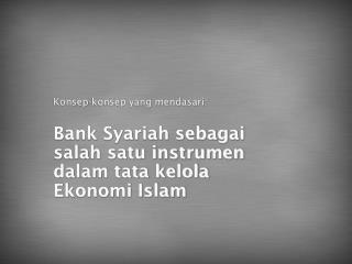 Konsep-konsep yang mendasari: Bank Syariah sebagai  salah satu instrumen  dalam tata kelola