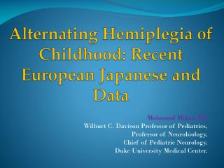 Alternating Hemiplegia of Childhood: Recent European  Japanese and  Data