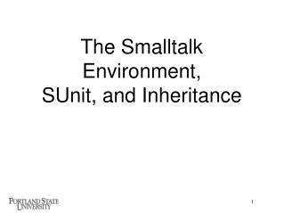 The Smalltalk Environment,  SUnit, and Inheritance