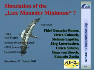 Simulation of the  �Late Maunder Minimum� ? Hans  von Storch Institute of Coastal Research,