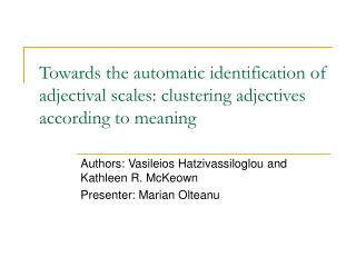 Authors: Vasileios Hatzivassiloglou and Kathleen R. McKeown Presenter: Marian Olteanu