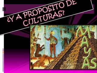 ¿Y A PROPOSITO DE CULTURAS?