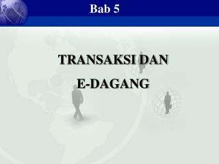 TRANSAKSI DAN  E-DAGANG