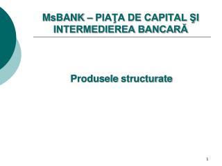MsBANK – PIAŢA DE CAPITAL ŞI INTERMEDIEREA BANCARĂ