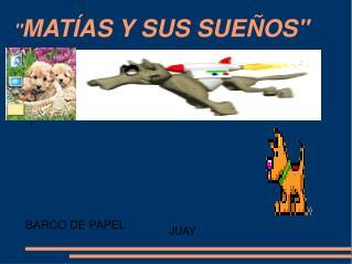 """"""" MATÍAS Y SUS SUEÑOS"""""""