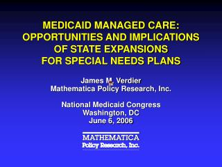 MEDICAID MANAGED CARE: OPPORTUNITIES AND IMPLICATIONS OF STATE EXPANSIONS FOR SPECIAL NEEDS PLANS