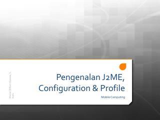 Pengenala n J2ME , Configuration & Profile