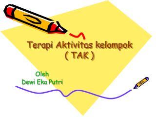 Terapi Aktivitas kelompok ( TAK )