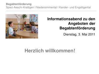 Informationsabend zu den Angeboten der Begabtenförderung Dienstag, 3. Mai 2011