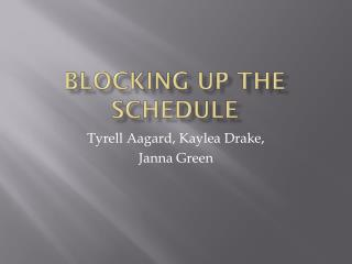 Blocking up the Schedule