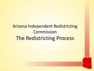 Arizona Independent Redistricting Commission The Redistricting Process