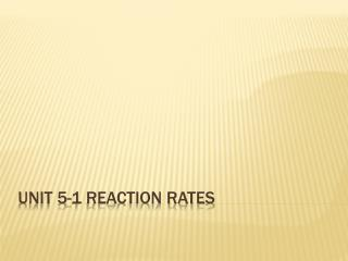 Unit 5-1 Reaction rates
