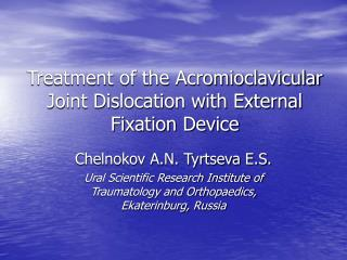 Treatment of the Acromioclavicular Joint Dislocation with External Fixation Device