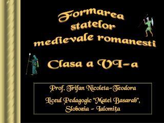 Formarea  statelor  medievale romanesti Clasa a VI-a