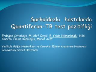 Sarkoidozlu   hastalarda  Quantiferon -TB test pozitifli?i