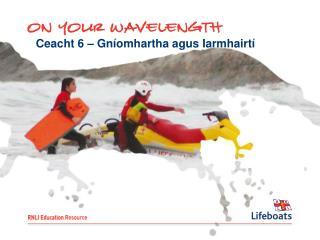 Ceacht 6 – Gníomhartha agus Iarmhairtí
