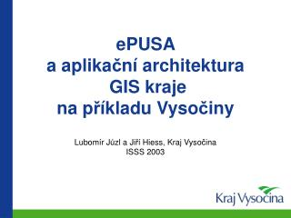 ePUSA  a aplika č ní architektura  GIS kraje na p ř íkladu Vyso č iny
