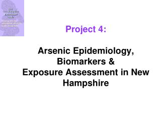 Project 4: Arsenic Epidemiology, Biomarkers &  Exposure Assessment in New Hampshire