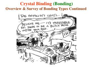 Crystal Binding  (Bonding) Overview & Survey of Bonding Types Continued