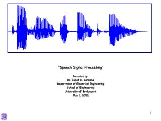 """Speech Signal Processing' Presented by: Dr. Buket D. Barkana Department of Electrical Engineering"