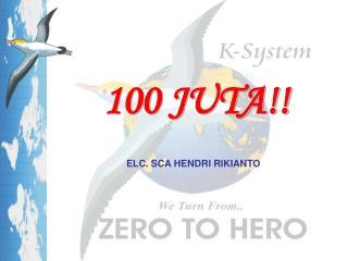 100 JUTA!!