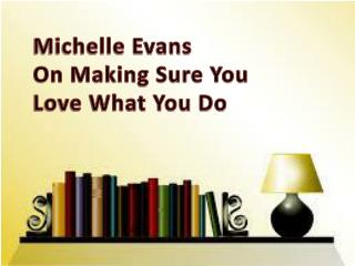 Michelle Evans on making sure you love what you do
